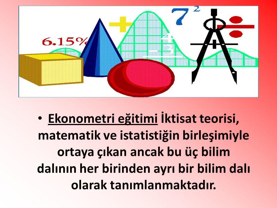 Ekonometri eğitimi İktisat teorisi, matematik ve istatistiğin birleşimiyle ortaya çıkan ancak bu üç bilim dalının her birinden ayrı bir bilim dalı ola