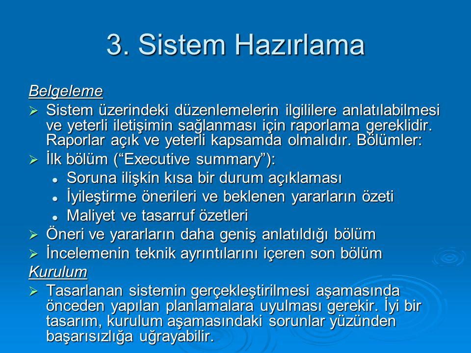 3. Sistem Hazırlama Belgeleme  Sistem üzerindeki düzenlemelerin ilgililere anlatılabilmesi ve yeterli iletişimin sağlanması için raporlama gereklidir