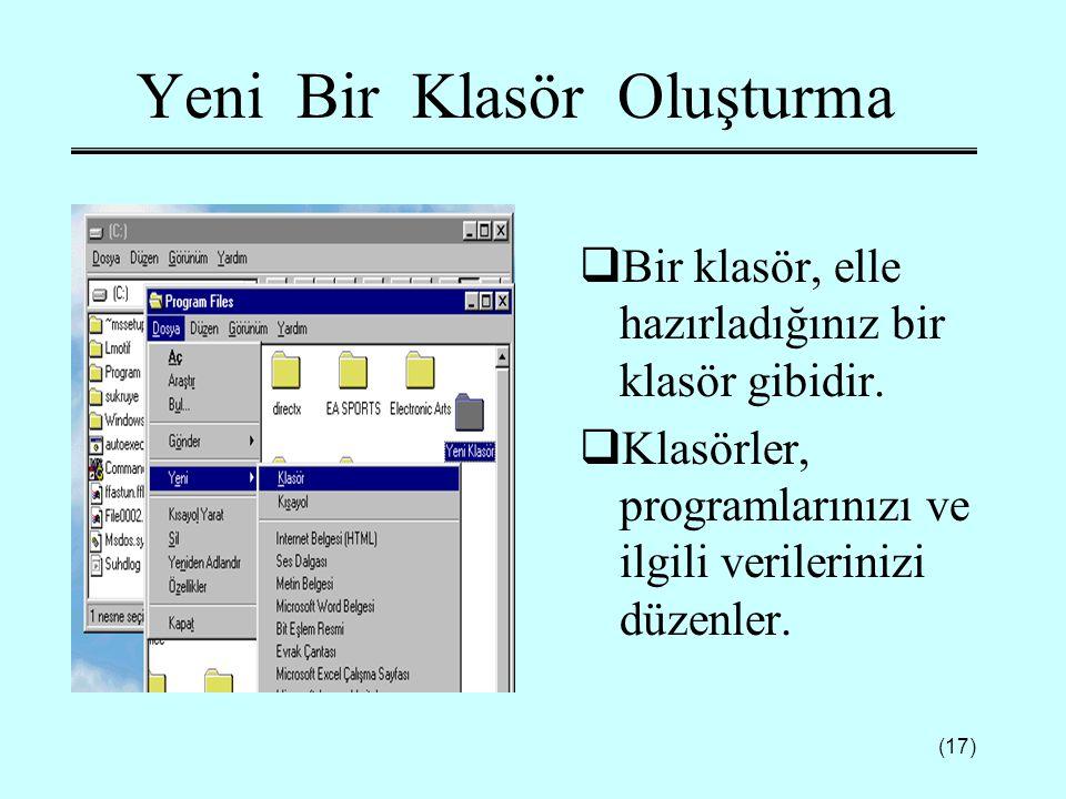 (17) Yeni Bir Klasör Oluşturma  Bir klasör, elle hazırladığınız bir klasör gibidir.  Klasörler, programlarınızı ve ilgili verilerinizi düzenler.
