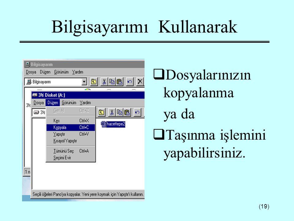 (19) Bilgisayarımı Kullanarak  Dosyalarınızın kopyalanma ya da  Taşınma işlemini yapabilirsiniz.
