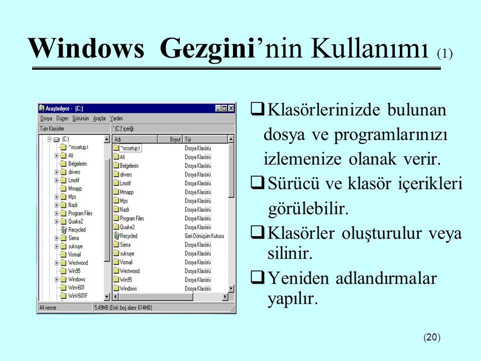 (20) Windows Gezgini'nin Kullanımı (1)  Klasörlerinizde bulunan dosya ve programlarınızı izlemenize olanak verir.  Sürücü ve klasör içerikleri görül