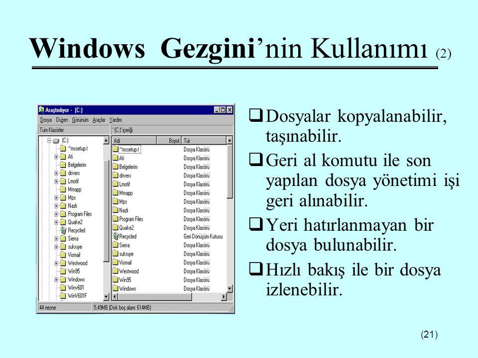 (21) Windows Gezgini'nin Kullanımı (2)  Dosyalar kopyalanabilir, taşınabilir.  Geri al komutu ile son yapılan dosya yönetimi işi geri alınabilir. 