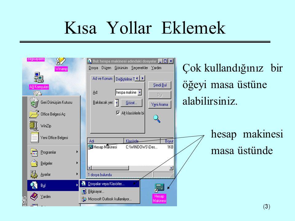 (4) WİN Ortamını Ayarlamak  Tarih ve Saat ayarlaması,  Ekranın görüntü ve renk değişimi,  Fareyi özelleştirme,  Başlangıç klasörüne kısayoluna alacağınız dosyayı bulma gibi işlemleri yapabilirsiniz.