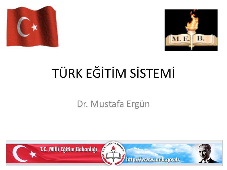 TÜRK EĞİTİM SİSTEMİ Dr. Mustafa Ergün