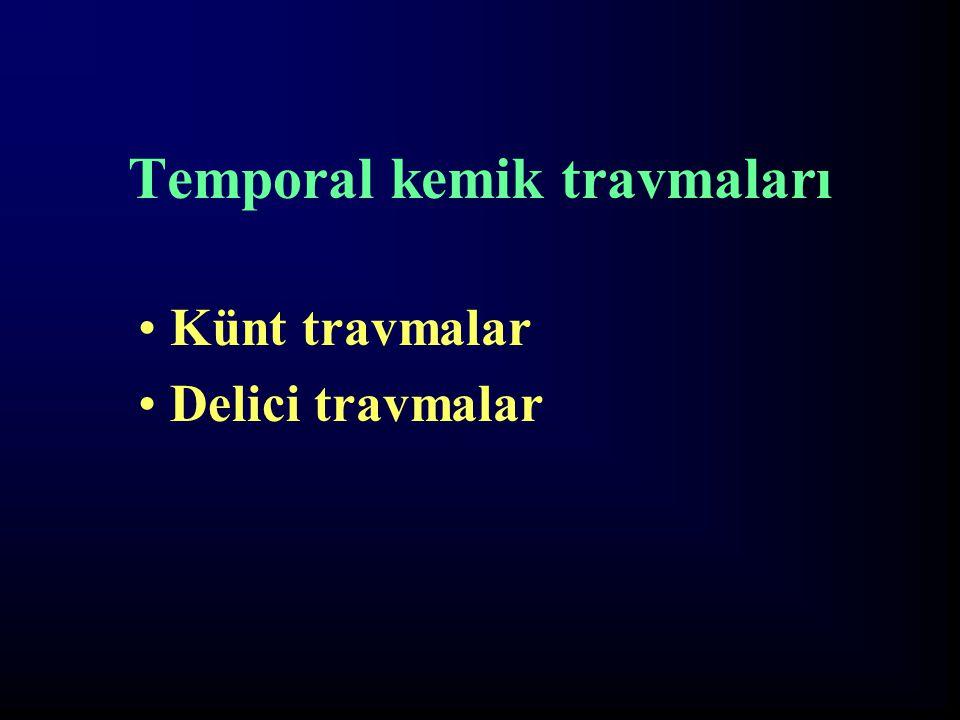 Temporal kemik travmaları Künt travmalar Delici travmalar