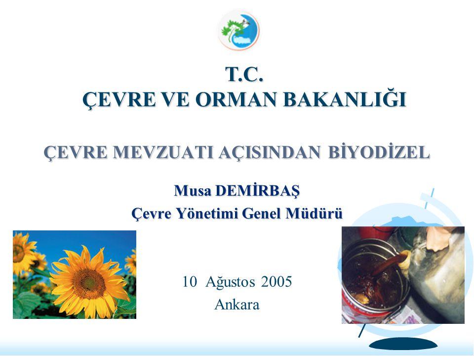 ÇEVRE MEVZUATI AÇISINDAN BİYODİZEL Musa DEMİRBAŞ Çevre Yönetimi Genel Müdürü 10 Ağustos 2005 Ankara T.C.