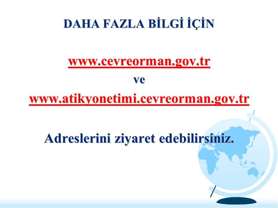 DAHA FAZLA BİLGİ İÇİN www.cevreorman.gov.tr ve www.atikyonetimi.cevreorman.gov.tr Adreslerini ziyaret edebilirsiniz.