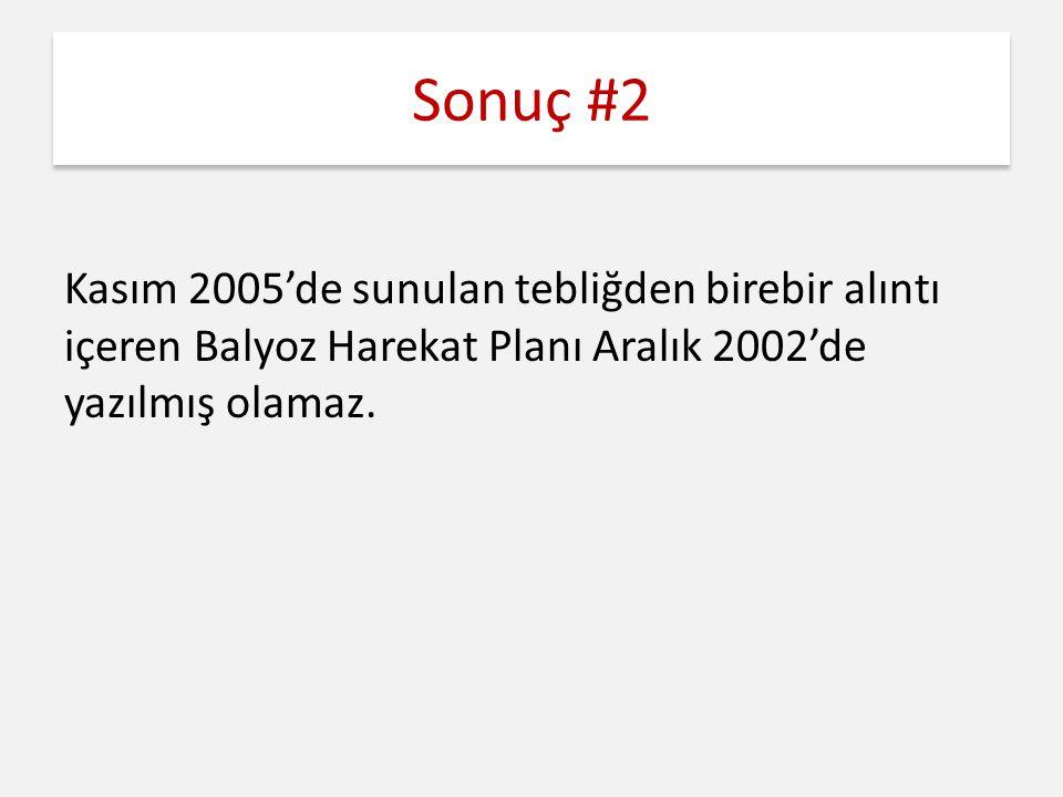 Sonuç #2 Kasım 2005'de sunulan tebliğden birebir alıntı içeren Balyoz Harekat Planı Aralık 2002'de yazılmış olamaz.