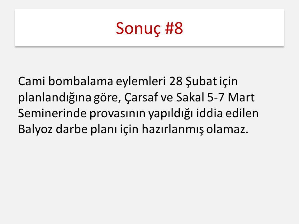 Sonuç #8 Cami bombalama eylemleri 28 Şubat için planlandığına göre, Çarsaf ve Sakal 5-7 Mart Seminerinde provasının yapıldığı iddia edilen Balyoz darbe planı için hazırlanmış olamaz.