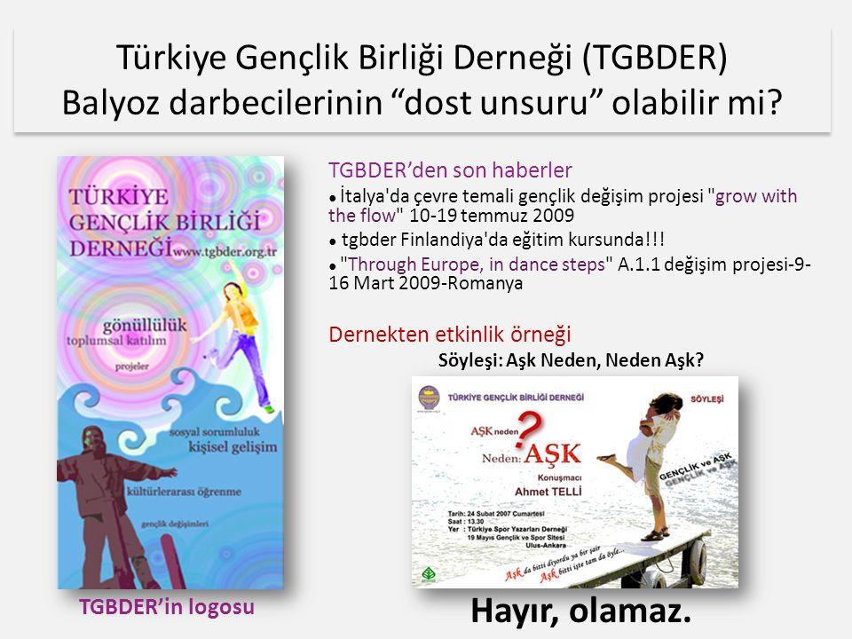 Türkiye Gençlik Birliği Derneği (TGBDER) Balyoz darbecilerinin dost unsuru olabilir mi.