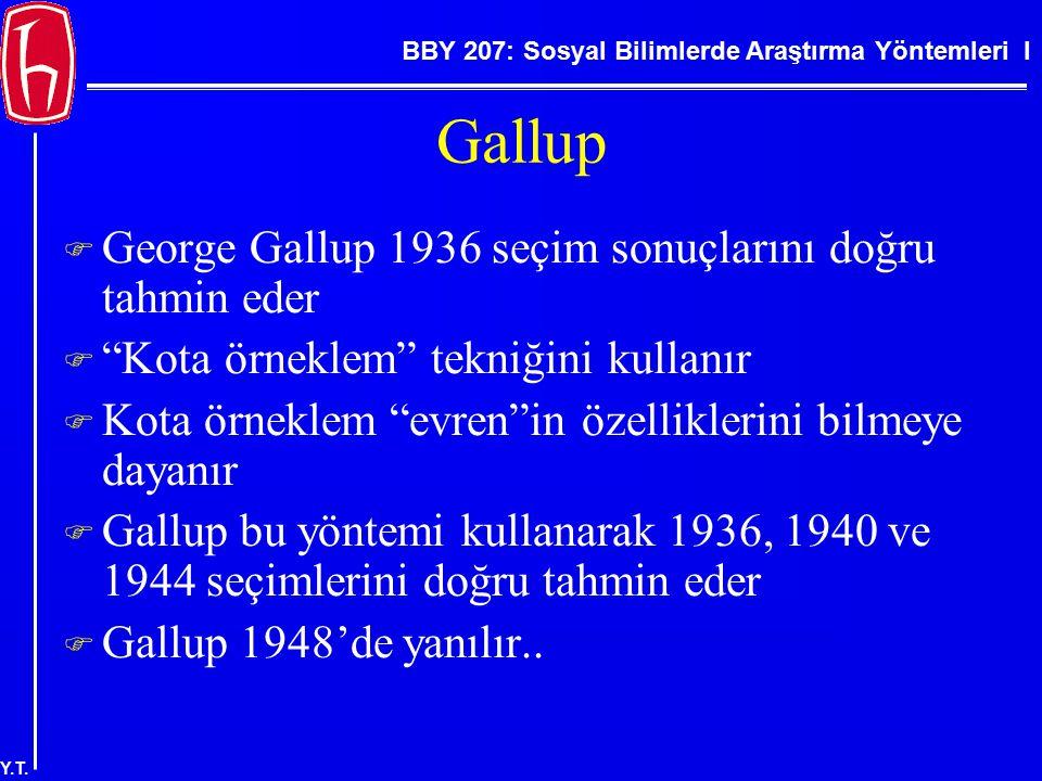"""BBY 207: Sosyal Bilimlerde Araştırma Yöntemleri I Y.T. Gallup  George Gallup 1936 seçim sonuçlarını doğru tahmin eder  """"Kota örneklem"""" tekniğini kul"""