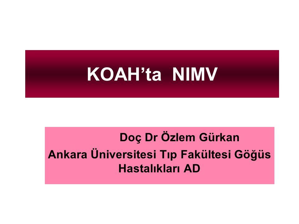 KOAH'ta NIMV Doç Dr Özlem Gürkan Ankara Üniversitesi Tıp Fakültesi Göğüs Hastalıkları AD
