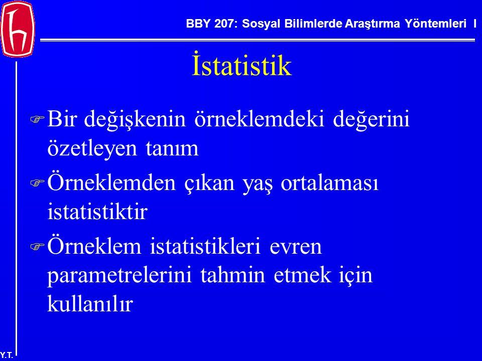BBY 207: Sosyal Bilimlerde Araştırma Yöntemleri I Y.T. İstatistik  Bir değişkenin örneklemdeki değerini özetleyen tanım  Örneklemden çıkan yaş ortal