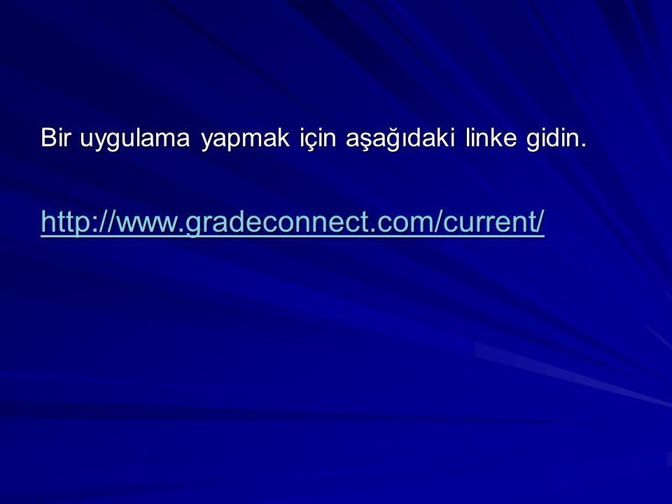 Bir uygulama yapmak için aşağıdaki linke gidin. http://www.gradeconnect.com/current/