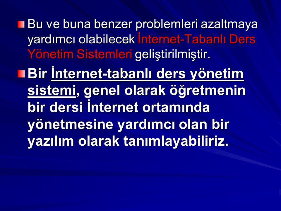 Bu ve buna benzer problemleri azaltmaya yardımcı olabilecek İnternet-Tabanlı Ders Yönetim Sistemleri geliştirilmiştir. Bir İnternet-tabanlı ders yönet