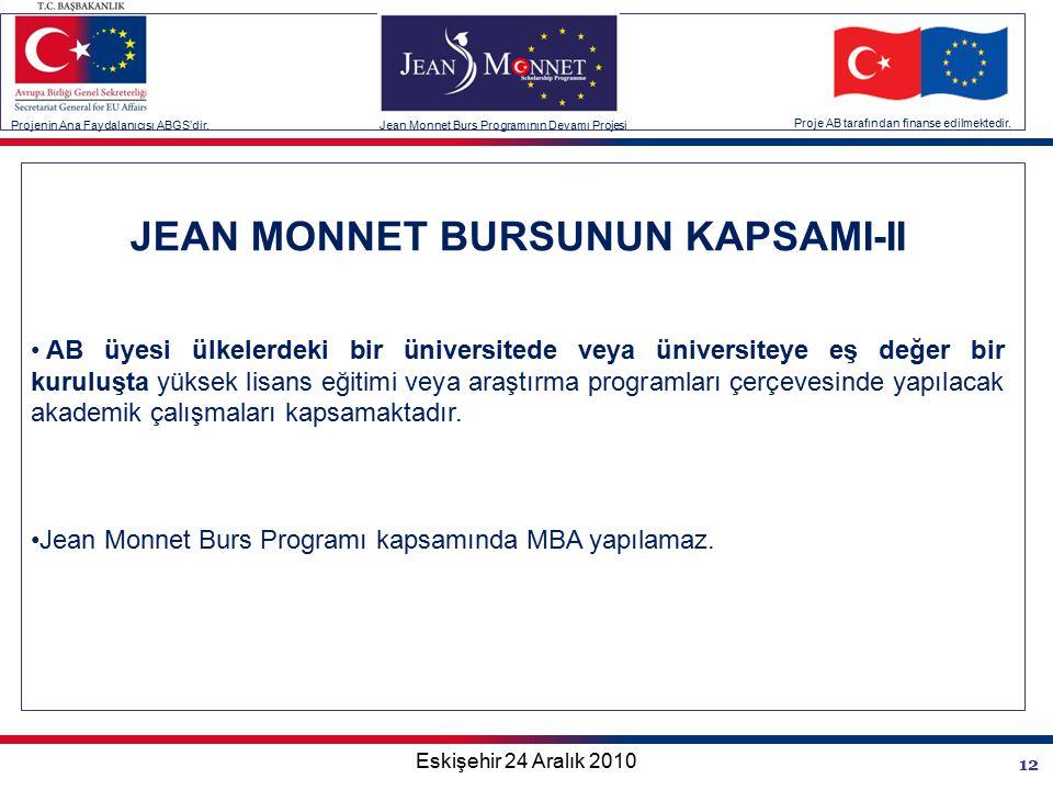 12 JEAN MONNET BURSUNUN KAPSAMI-II AB üyesi ülkelerdeki bir üniversitede veya üniversiteye eş değer bir kuruluşta yüksek lisans eğitimi veya araştırma programları çerçevesinde yapılacak akademik çalışmaları kapsamaktadır.