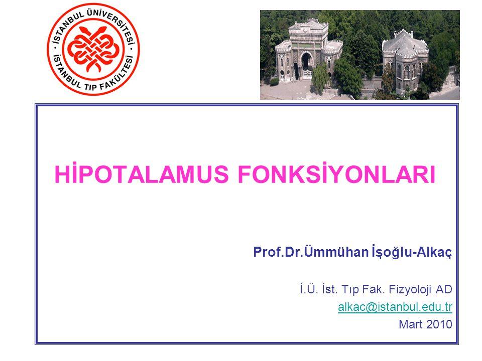 HİPOTALAMUS FONKSİYONLARI Prof.Dr.Ümmühan İşoğlu-Alkaç İ.Ü.