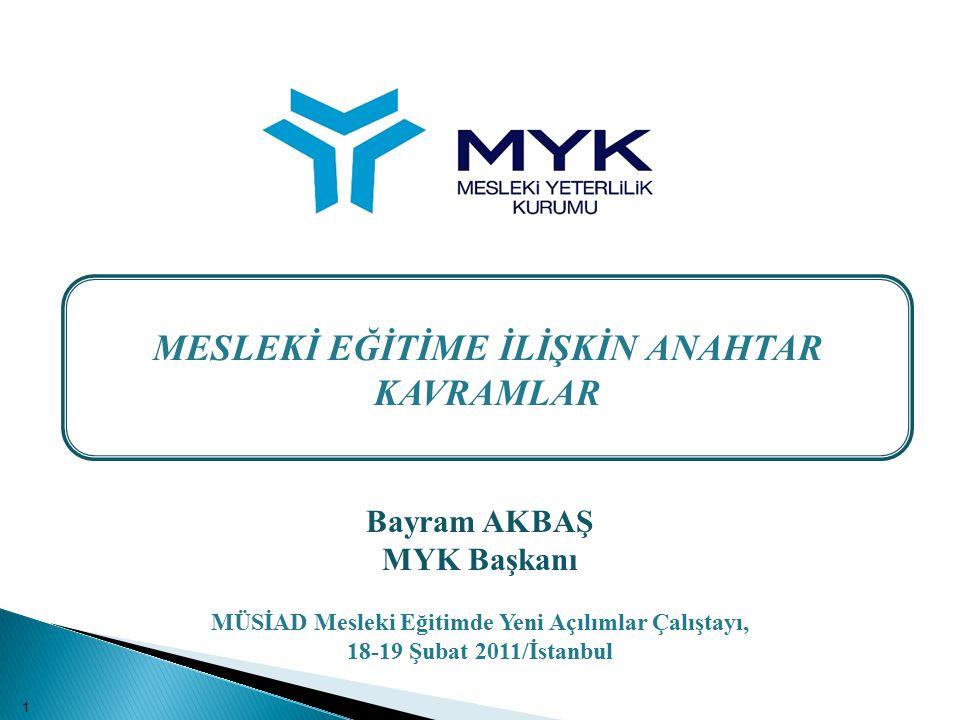 Bayram AKBAŞ MYK Başkanı MÜSİAD Mesleki Eğitimde Yeni Açılımlar Çalıştayı, 18-19 Şubat 2011/İstanbul MESLEKİ EĞİTİME İLİŞKİN ANAHTAR KAVRAMLAR 1