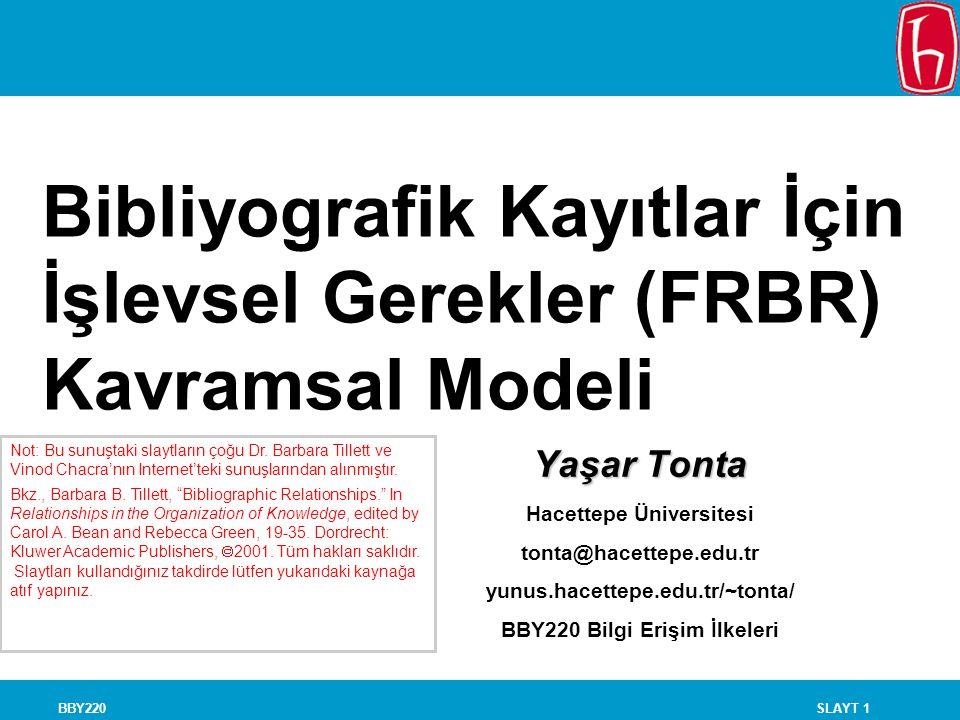 SLAYT 1BBY220 Bibliyografik Kayıtlar İçin İşlevsel Gerekler (FRBR) Kavramsal Modeli Yaşar Tonta Hacettepe Üniversitesi tonta@hacettepe.edu.tr yunus.ha