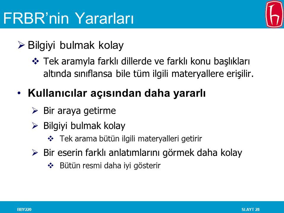 SLAYT 28BBY220 FRBR'nin Yararları  Bilgiyi bulmak kolay  Tek aramyla farklı dillerde ve farklı konu başlıkları altında sınıflansa bile tüm ilgili ma