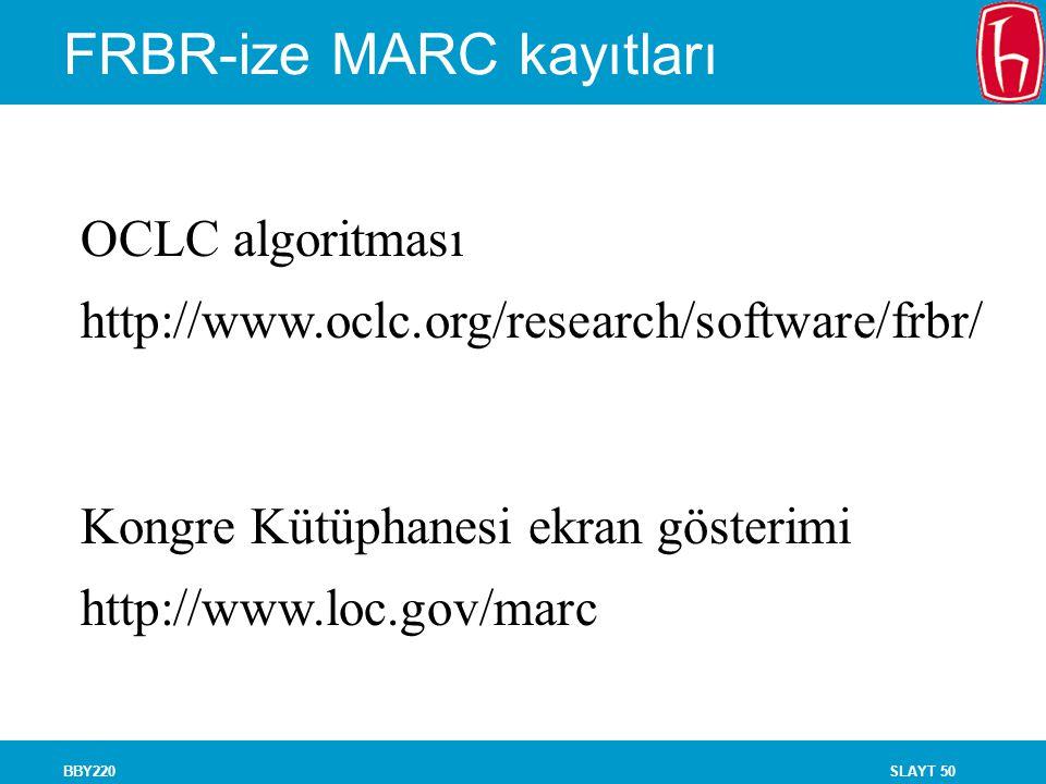 SLAYT 50BBY220 FRBR-ize MARC kayıtları OCLC algoritması http://www.oclc.org/research/software/frbr/ Kongre Kütüphanesi ekran gösterimi http://www.loc.