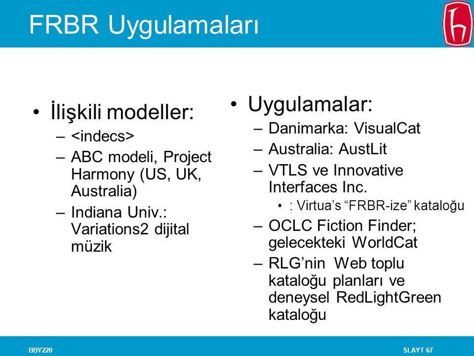 SLAYT 67BBY220 FRBR Uygulamaları İlişkili modeller: – –ABC modeli, Project Harmony (US, UK, Australia) –Indiana Univ.: Variations2 dijital müzik Uygul