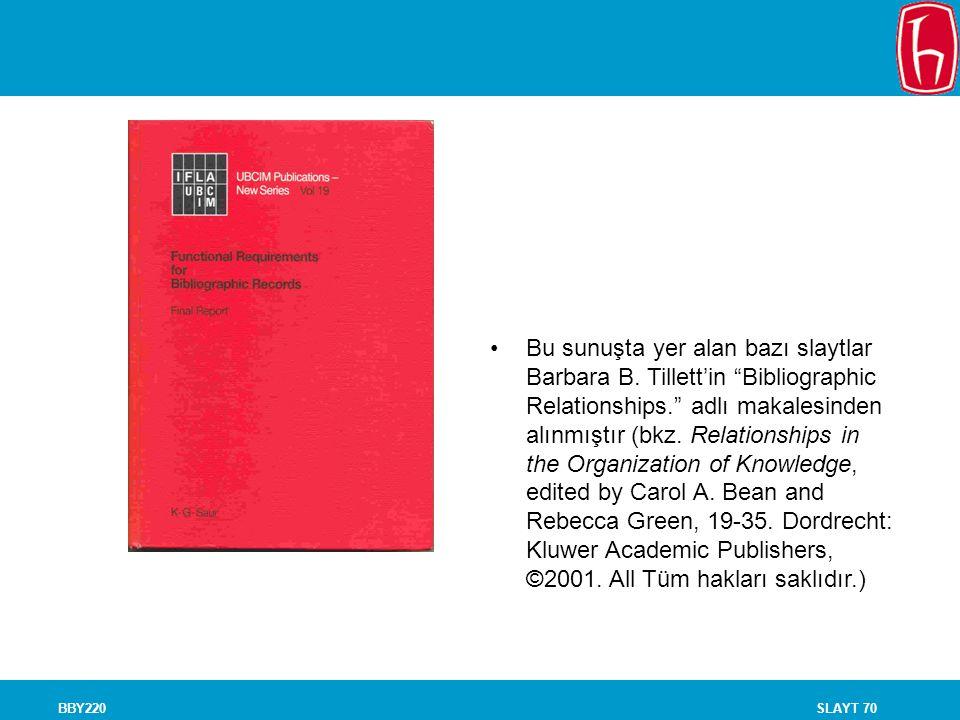 """SLAYT 70BBY220 Bu sunuşta yer alan bazı slaytlar Barbara B. Tillett'in """"Bibliographic Relationships."""" adlı makalesinden alınmıştır (bkz. Relationships"""