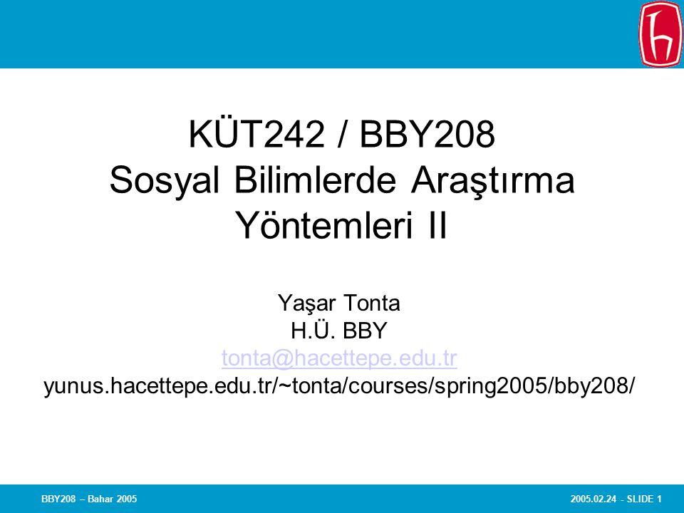 2005.02.24 - SLIDE 1BBY208 – Bahar 2005 KÜT242 / BBY208 Sosyal Bilimlerde Araştırma Yöntemleri II Yaşar Tonta H.Ü. BBY tonta@hacettepe.edu.tr yunus.ha