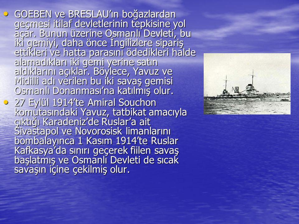GOEBEN ve BRESLAU'ın boğazlardan geçmesi itilaf devletlerinin tepkisine yol açar. Bunun üzerine Osmanlı Devleti, bu iki gemiyi, daha önce İngilizlere