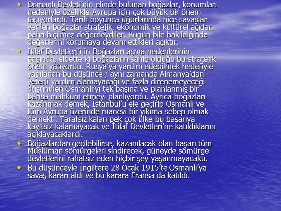 Osmanlı Devleti'nin elinde bulunan boğazlar, konumları nedeniyle özellikle Avrupa için çok büyük bir önem taşıyorlardı. Tarih boyunca uğurlarında nice