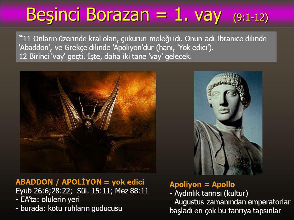Beşinci Borazan = 1. vay (9:1-12) 11 Onların üzerinde kral olan, çukurun meleği idi.