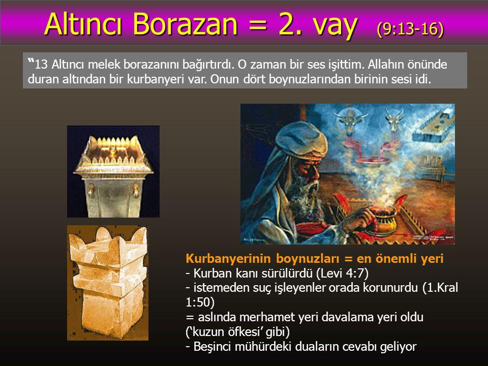 Altıncı Borazan = 2. vay (9:13-16) 13 Altıncı melek borazanını bağırtırdı.