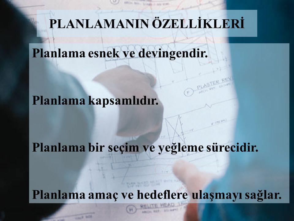 Planlama esnek ve devingendir. Planlama kapsamlıdır. Planlama bir seçim ve yeğleme sürecidir. Planlama amaç ve hedeflere ulaşmayı sağlar. PLANLAMANIN