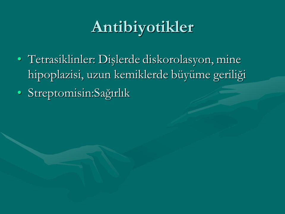 Antibiyotikler Tetrasiklinler: Dişlerde diskorolasyon, mine hipoplazisi, uzun kemiklerde büyüme geriliğiTetrasiklinler: Dişlerde diskorolasyon, mine h