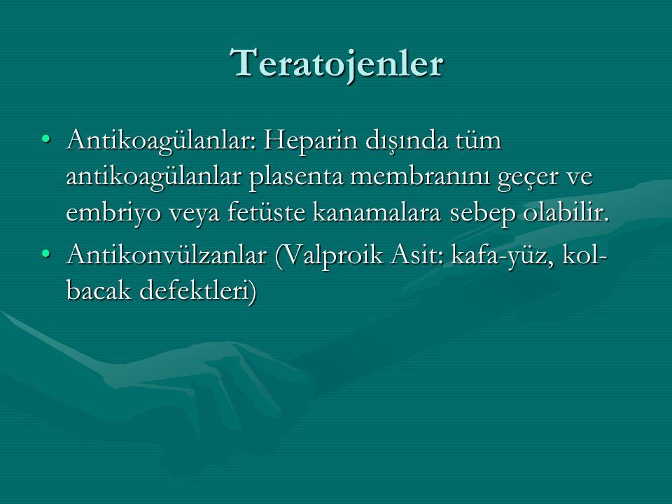 Teratojenler Antikoagülanlar: Heparin dışında tüm antikoagülanlar plasenta membranını geçer ve embriyo veya fetüste kanamalara sebep olabilir.Antikoag