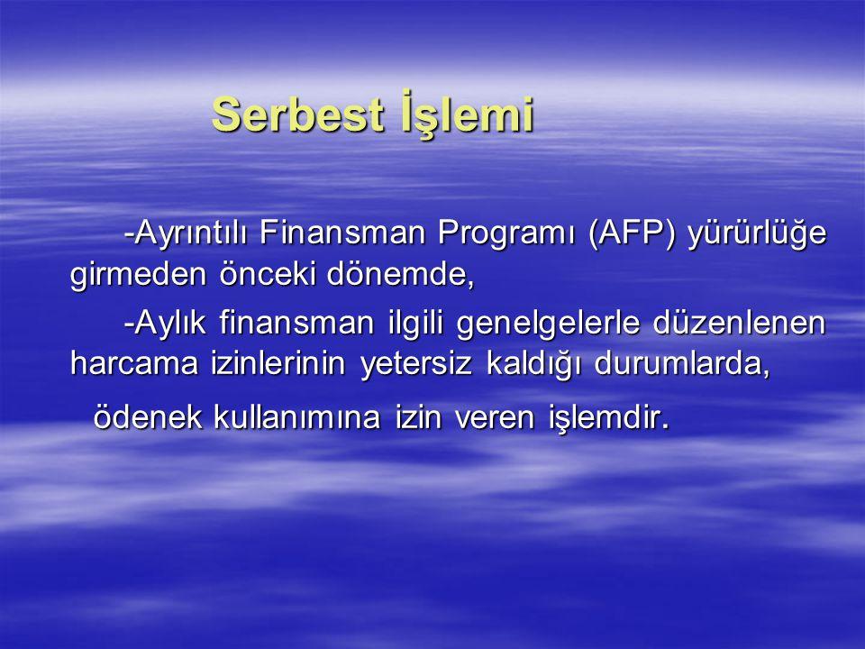 Serbest İşlemi -Ayrıntılı Finansman Programı (AFP) yürürlüğe girmeden önceki dönemde, -Aylık finansman ilgili genelgelerle düzenlenen harcama izinleri