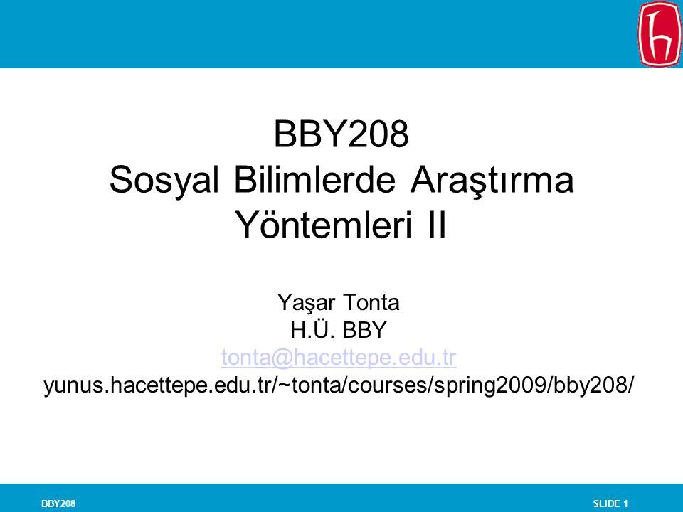 SLIDE 1BBY208 BBY208 Sosyal Bilimlerde Araştırma Yöntemleri II Yaşar Tonta H.Ü.