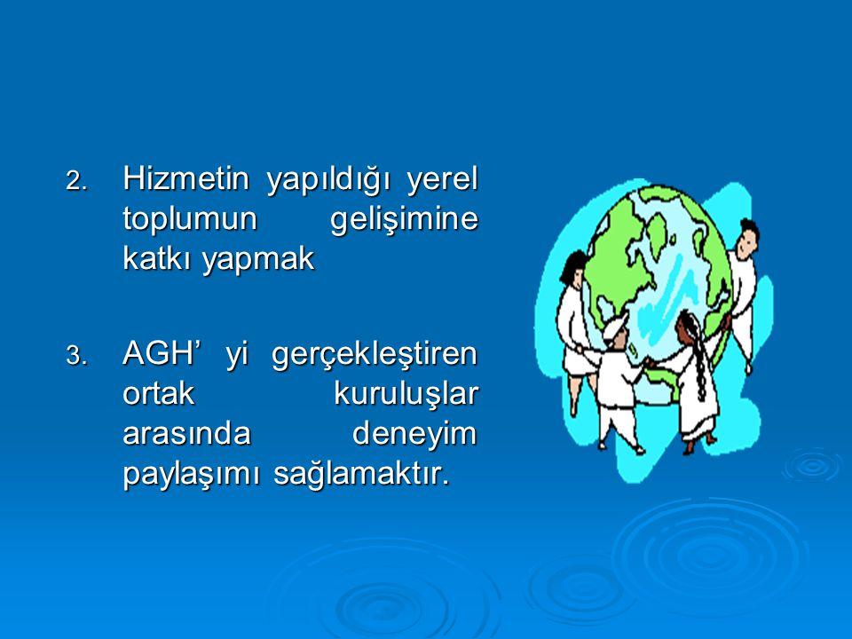2. Hizmetin yapıldığı yerel toplumun gelişimine katkı yapmak 3. AGH' yi gerçekleştiren ortak kuruluşlar arasında deneyim paylaşımı sağlamaktır.