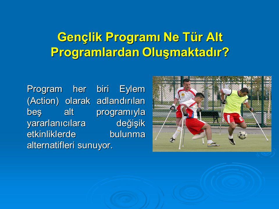 Gençlik Programı Ne Tür Alt Programlardan Oluşmaktadır? Program her biri Eylem (Action) olarak adlandırılan beş alt programıyla yararlanıcılara değişi