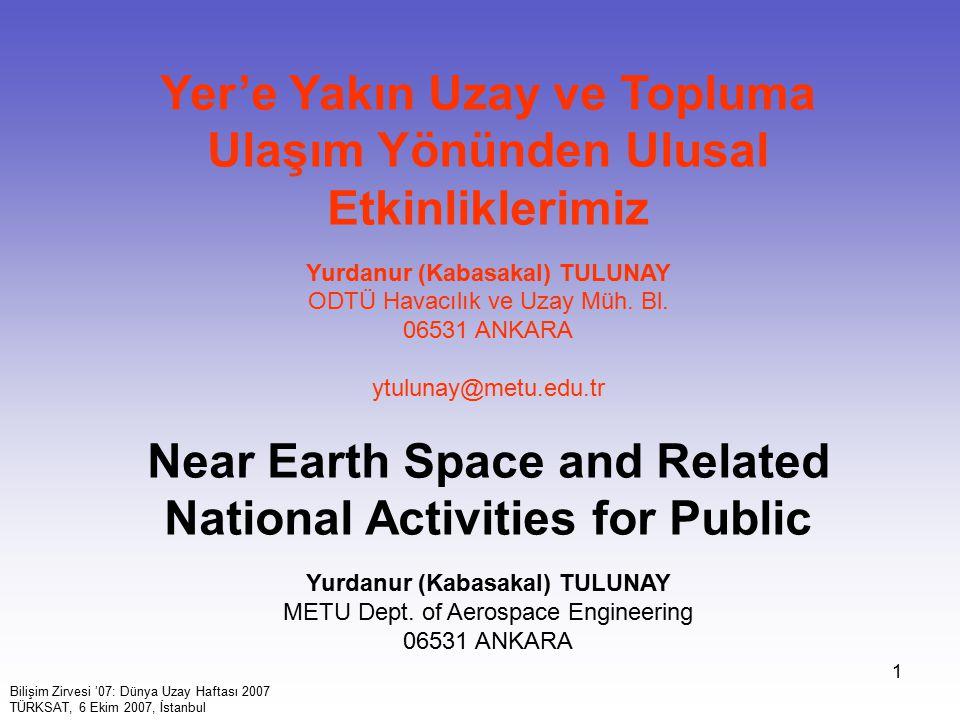 1 Yer'e Yakın Uzay ve Topluma Ulaşım Yönünden Ulusal Etkinliklerimiz Yurdanur (Kabasakal) TULUNAY ODTÜ Havacılık ve Uzay Müh. Bl. 06531 ANKARA ytuluna