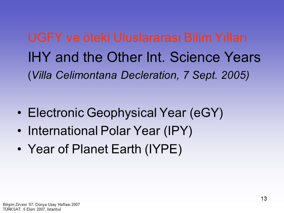 13 UGFY ve öteki Uluslararası Bilim Yılları IHY and the Other Int. Science Years (Villa Celimontana Decleration, 7 Sept. 2005) Electronic Geophysical