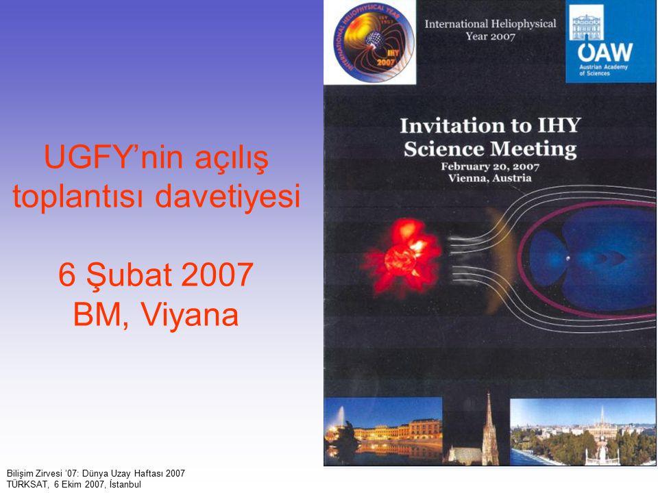 14 UGFY'nin açılış toplantısı davetiyesi 6 Şubat 2007 BM, Viyana Bilişim Zirvesi '07: Dünya Uzay Haftası 2007 TÜRKSAT, 6 Ekim 2007, İstanbul