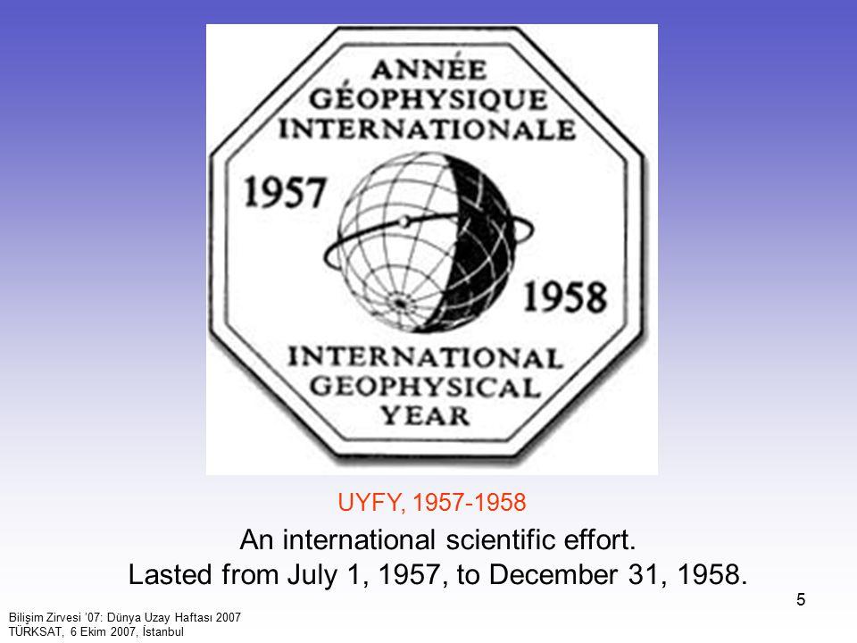 5 An international scientific effort. Lasted from July 1, 1957, to December 31, 1958. UYFY, 1957-1958 Bilişim Zirvesi '07: Dünya Uzay Haftası 2007 TÜR