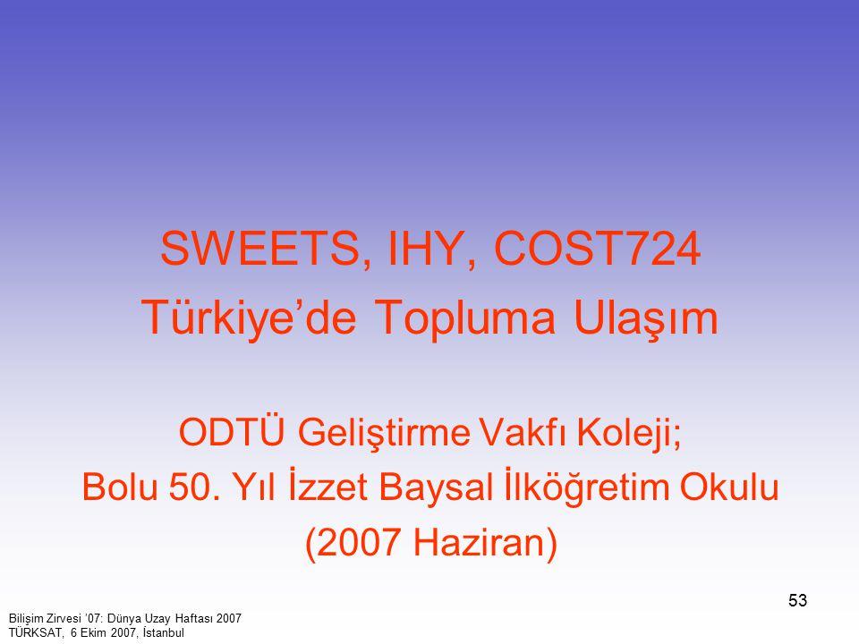 53 SWEETS, IHY, COST724 Türkiye'de Topluma Ulaşım ODTÜ Geliştirme Vakfı Koleji; Bolu 50. Yıl İzzet Baysal İlköğretim Okulu (2007 Haziran) Bilişim Zirv