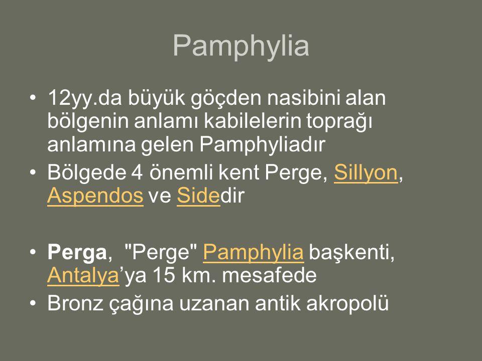 Pamphylia 12yy.da büyük göçden nasibini alan bölgenin anlamı kabilelerin toprağı anlamına gelen Pamphyliadır Bölgede 4 önemli kent Perge, Sillyon, Aspendos ve SidedirSillyon AspendosSide Perga, Perge Pamphylia başkenti, Antalya'ya 15 km.