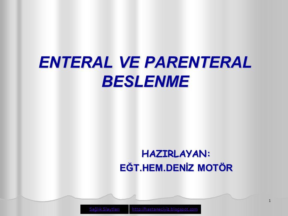 1 ENTERAL VE PARENTERAL BESLENME HAZIRLAYAN: EĞT.HEM.DENİZ MOTÖR Sağlık Slaytlarıhttp://hastaneciyiz.blogspot.com