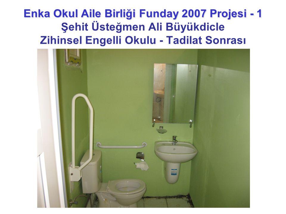 Enka Okul Aile Birliği Funday 2007 Projesi - 1 Enka Okul Aile Birliği Funday 2007 Projesi - 1 Şehit Üsteğmen Ali Büyükdicle Zihinsel Engelli Okulu - T