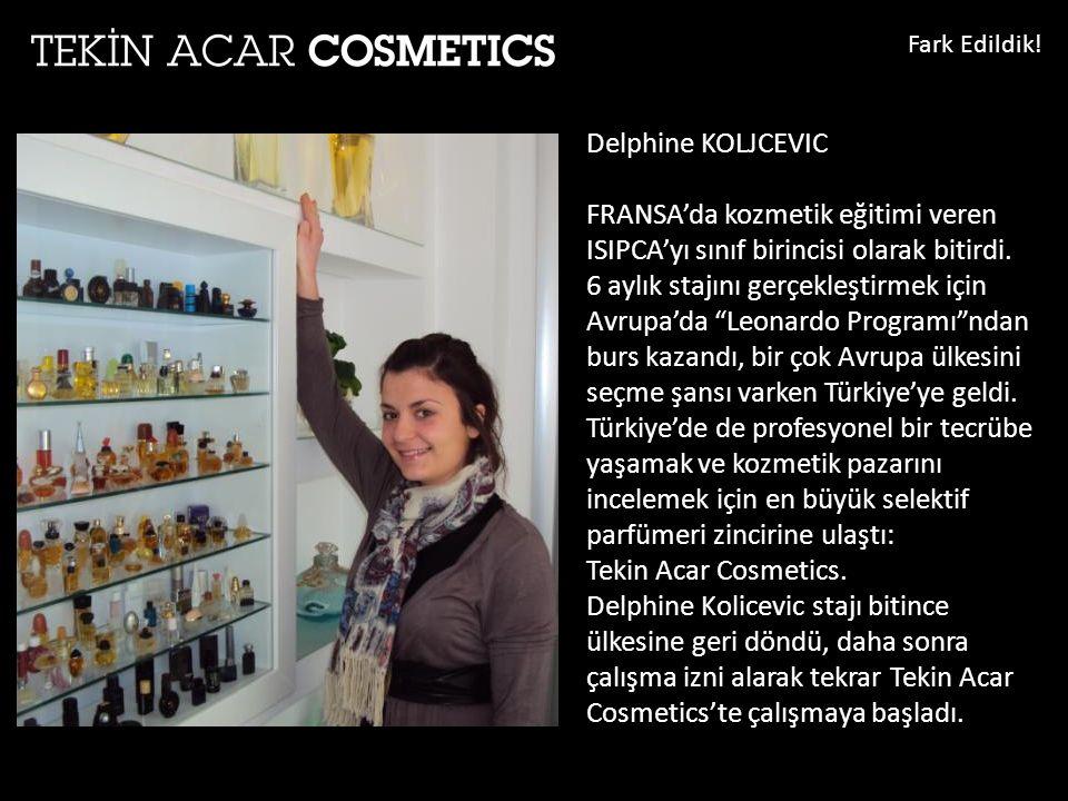 Delphine KOLJCEVIC FRANSA'da kozmetik eğitimi veren ISIPCA'yı sınıf birincisi olarak bitirdi.