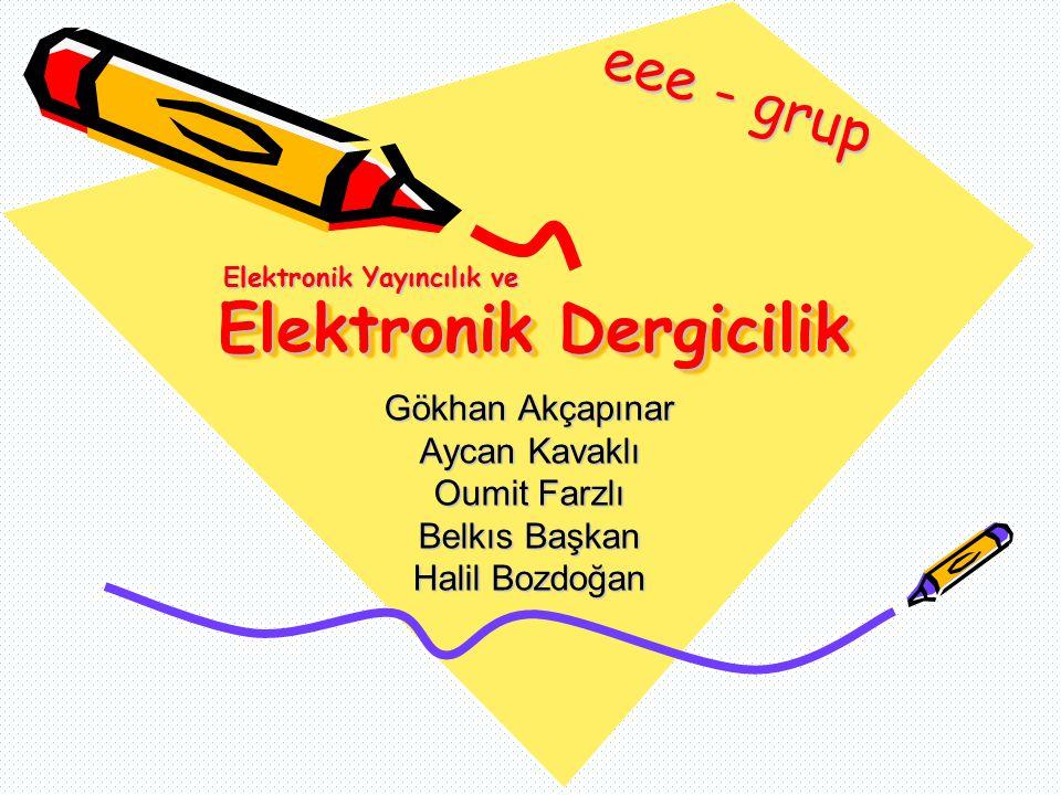 Elektronik Dergicilik Gökhan Akçapınar Aycan Kavaklı Oumit Farzlı Belkıs Başkan Halil Bozdoğan eee - grup Elektronik Yayıncılık ve