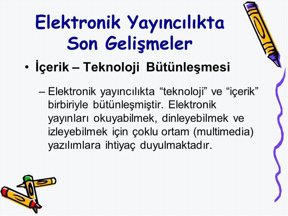 İçerik – Teknoloji Bütünleşmesi –Elektronik yayıncılıkta teknoloji ve içerik birbiriyle bütünleşmiştir.